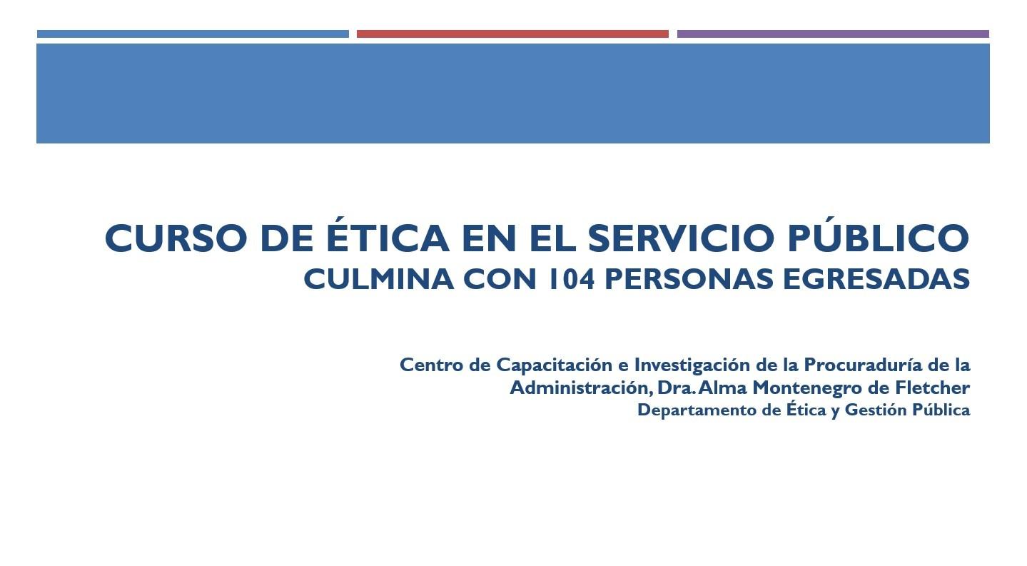 """Lee más sobre el artículo Curso de """"Ética en el Servicio Público"""" culmina con 104 personas egresadas"""
